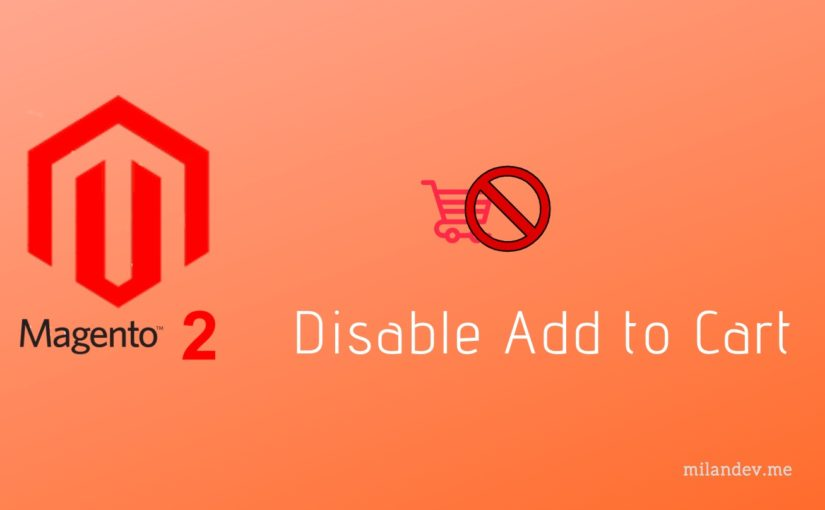 How to disable Add to Cart option for the whole store in Magento 2.