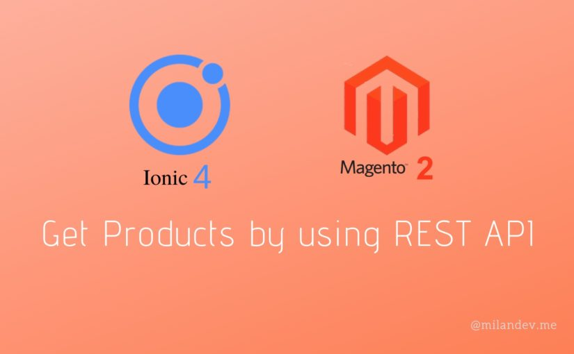 Ionic 4.x with Magento 2.x – Get products using REST API